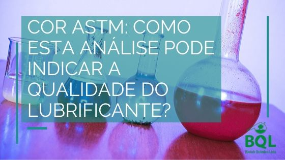 Cor ASTM: Como esta análise pode indicar a qualidade do lubrificante?
