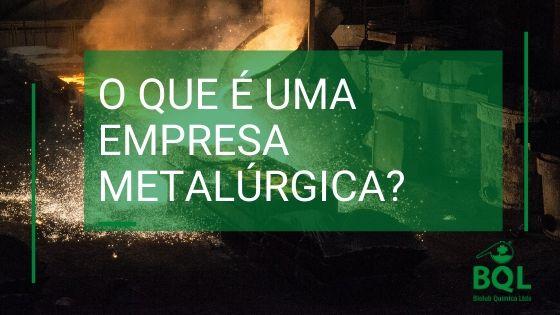 O que é uma empresa metalúrgica?