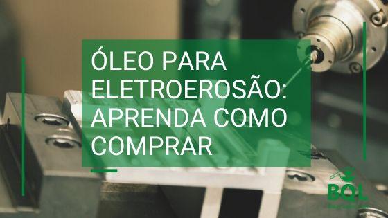 Óleo para eletroerosão: Aprenda como comprar