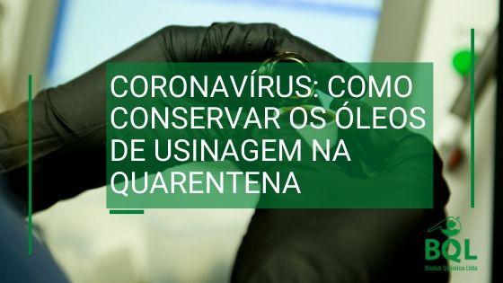 Coronavírus: como conservar os óleos de usinagem na quarentena