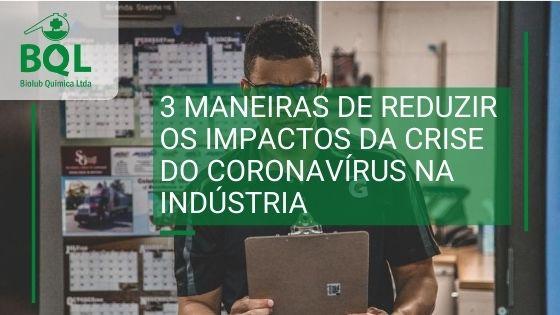 3 maneiras de reduzir os impactos da crise do coronavírus na indústria